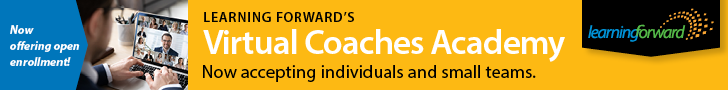 Learning Forward's Virtual Coaches Academy Now Accepting individuals and small teams